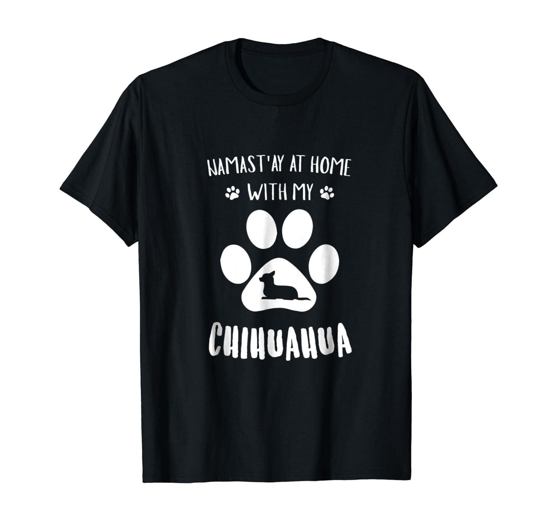 Namast'ay At Home With My Chihuahua Funny, Cute, Dog T Shirt