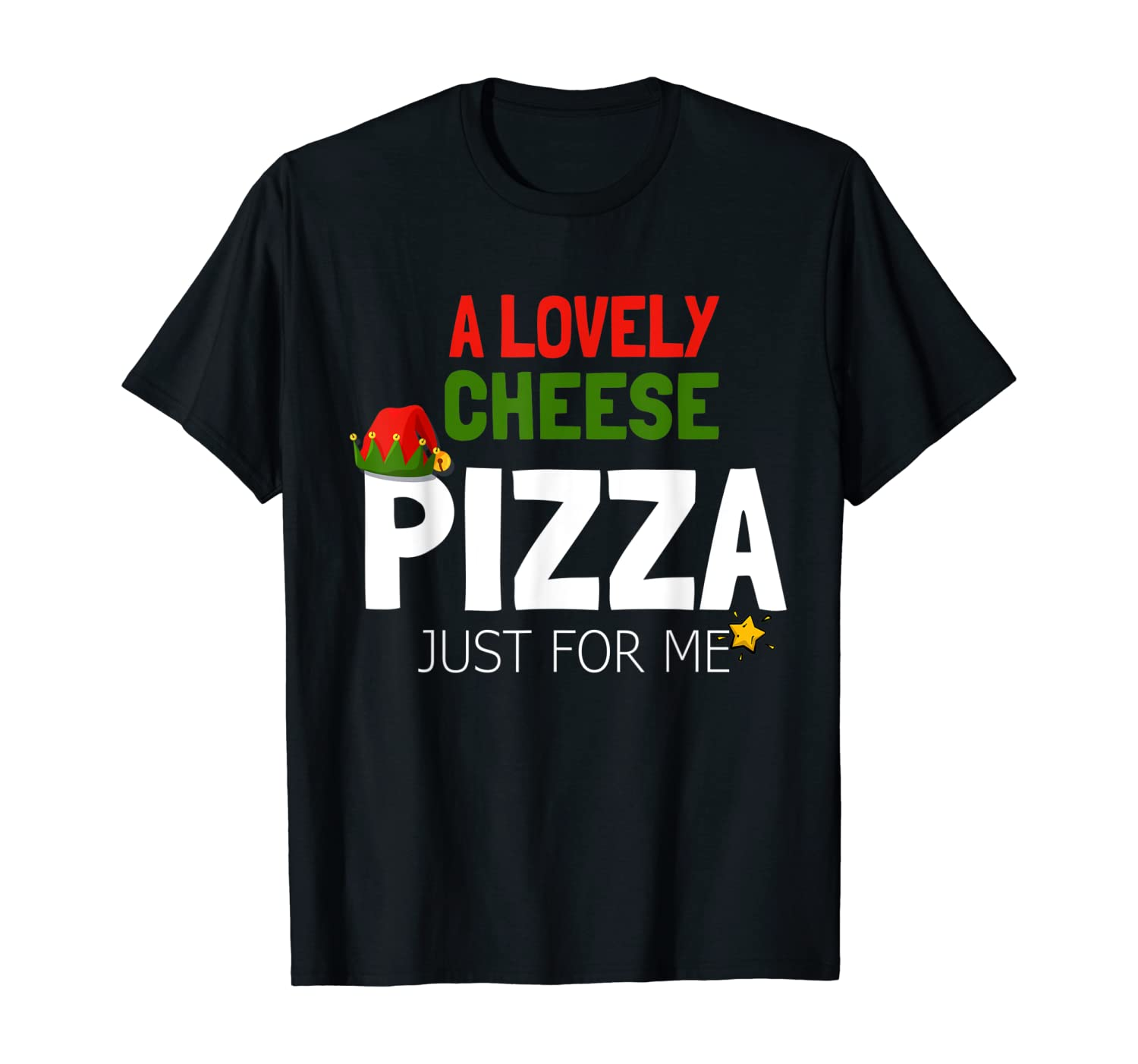 A Lovely Cheese Pizza Just For Me Alone Home Christmas Gift T-Shirt