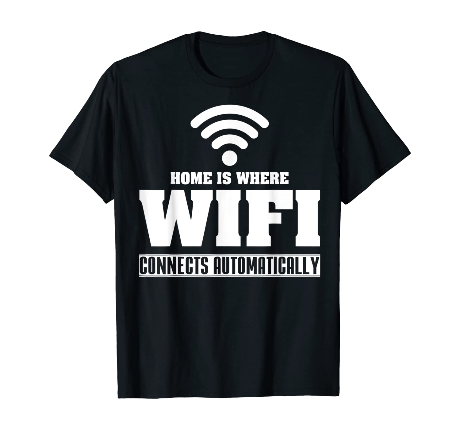 Home is Where Wifi Connects Automatically T-shirt