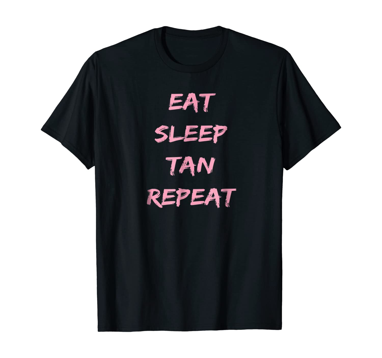 Eat Sleep Tan Repeat Summer Tan Shirts
