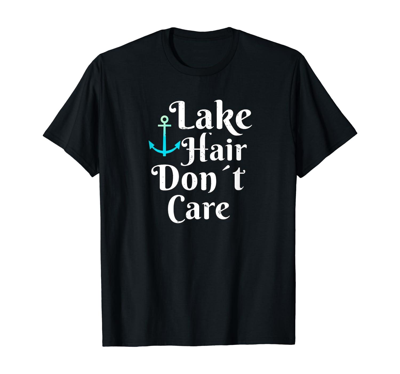 Lake Hair Dont Care T-Shirt I Lake Sailing Lover Tee