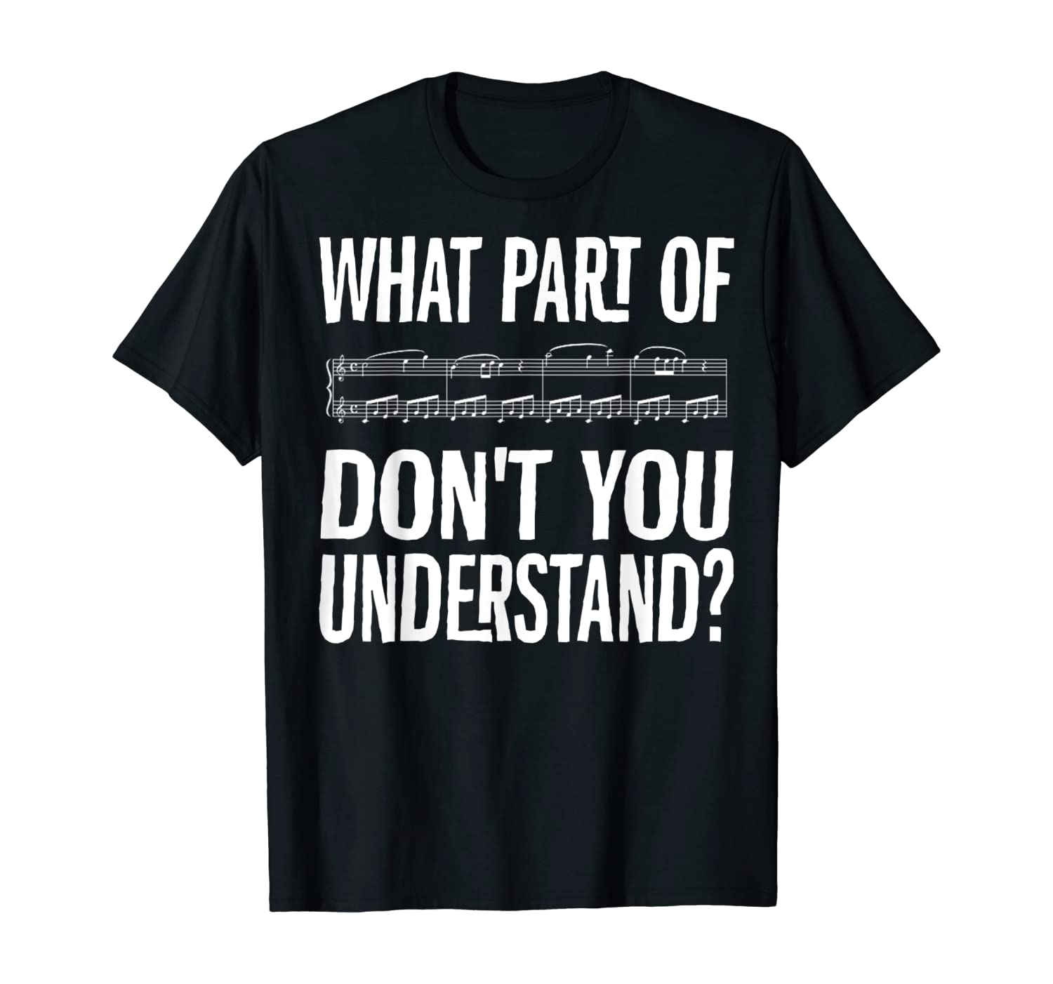 What Part Of Don't You Understand? Funny Music Note T-Shirt