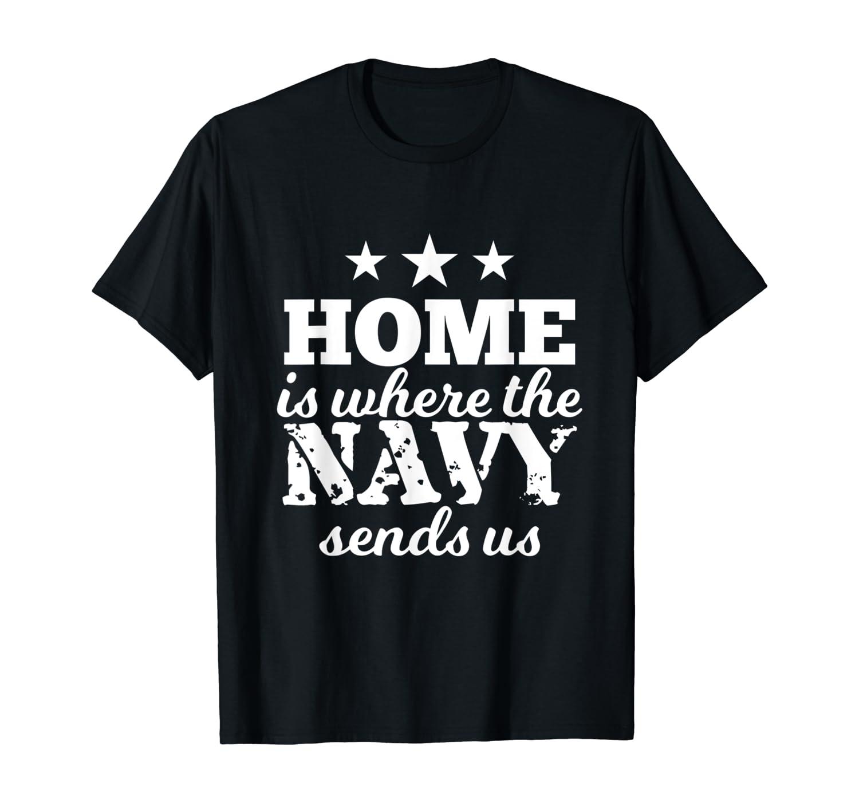 Home Is Where Navy Sends Us Fun Navies Gift T-Shirt