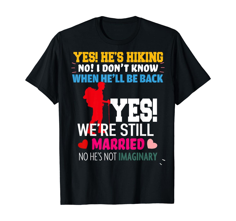 Yes, He's Hiking No I Don't Know When He'll Be Home Married T-Shirt