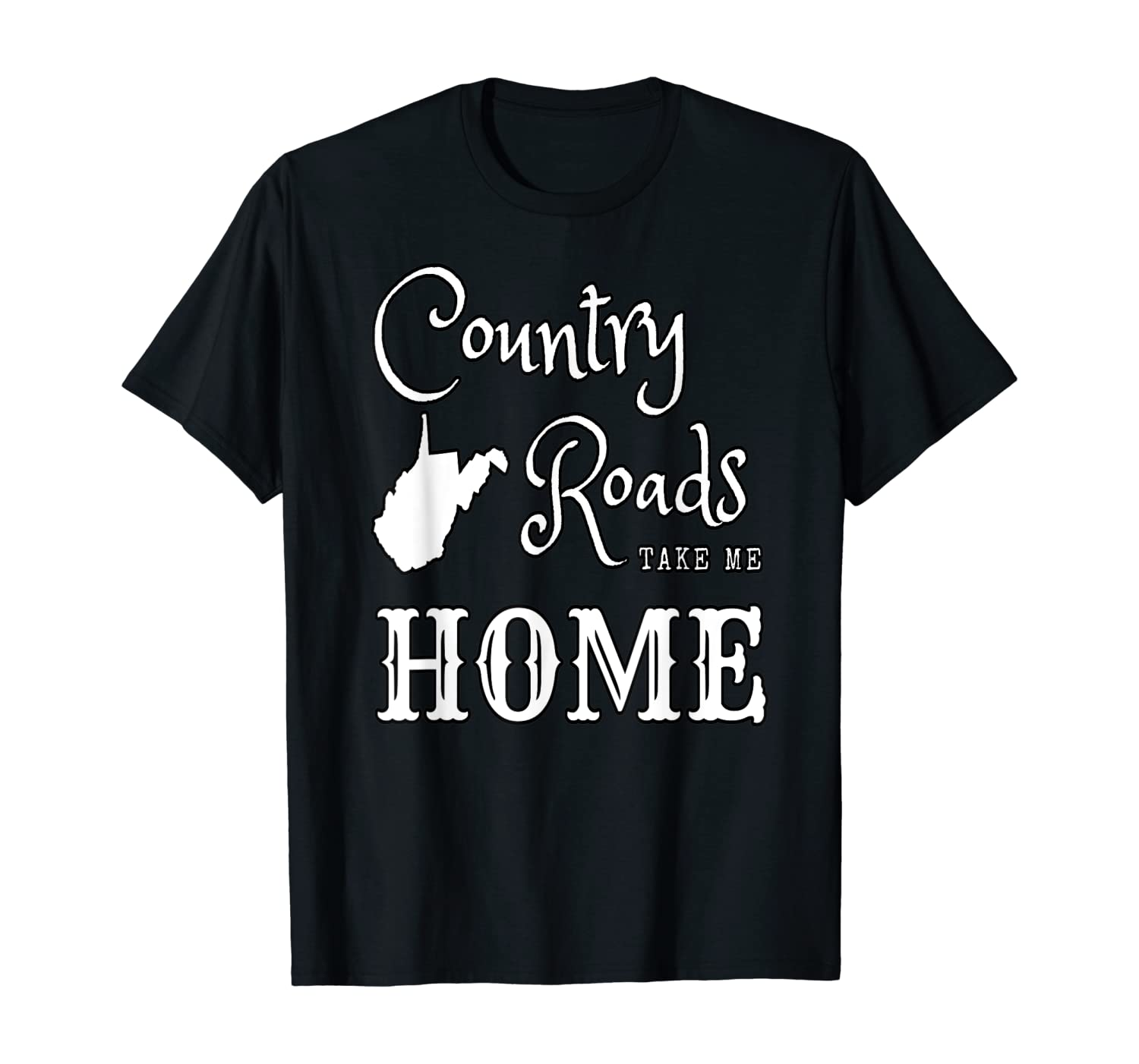 Country Roads West Virginia Take Me Home T-Shirt