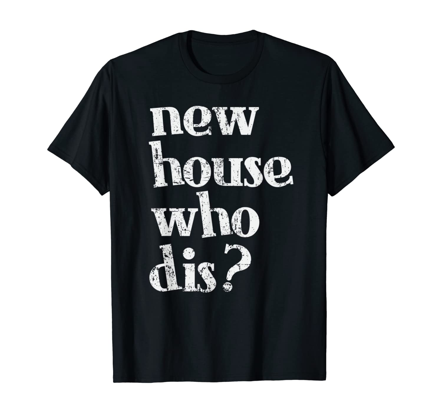 New Homeowner Shirt - New House Who dis Design T-Shirt