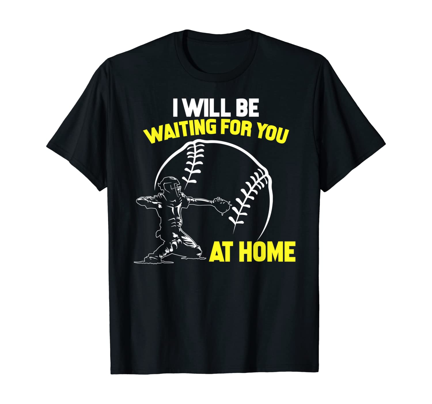 I Will Be Waiting For You At Home Softball Catcher T-Shirt