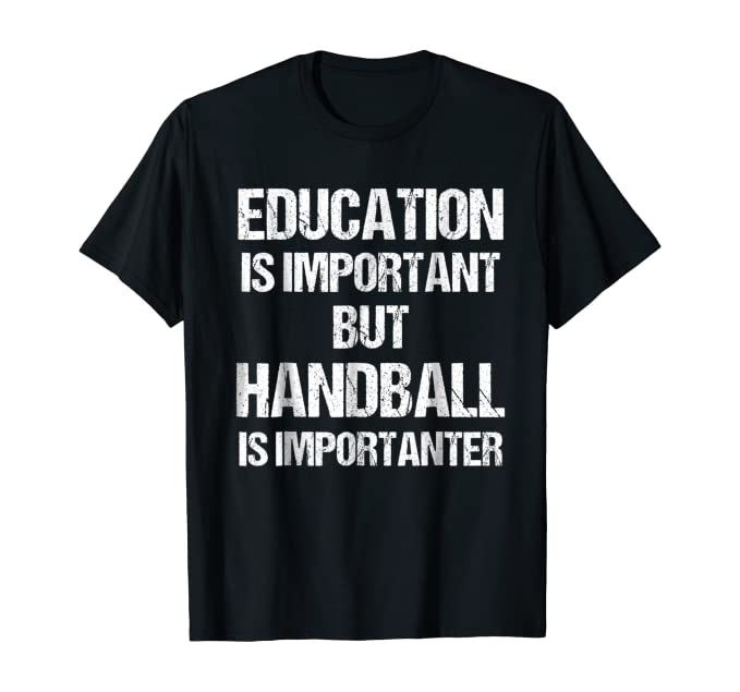 Funny T-Shirt Education Is Important But Handball Is Importanter