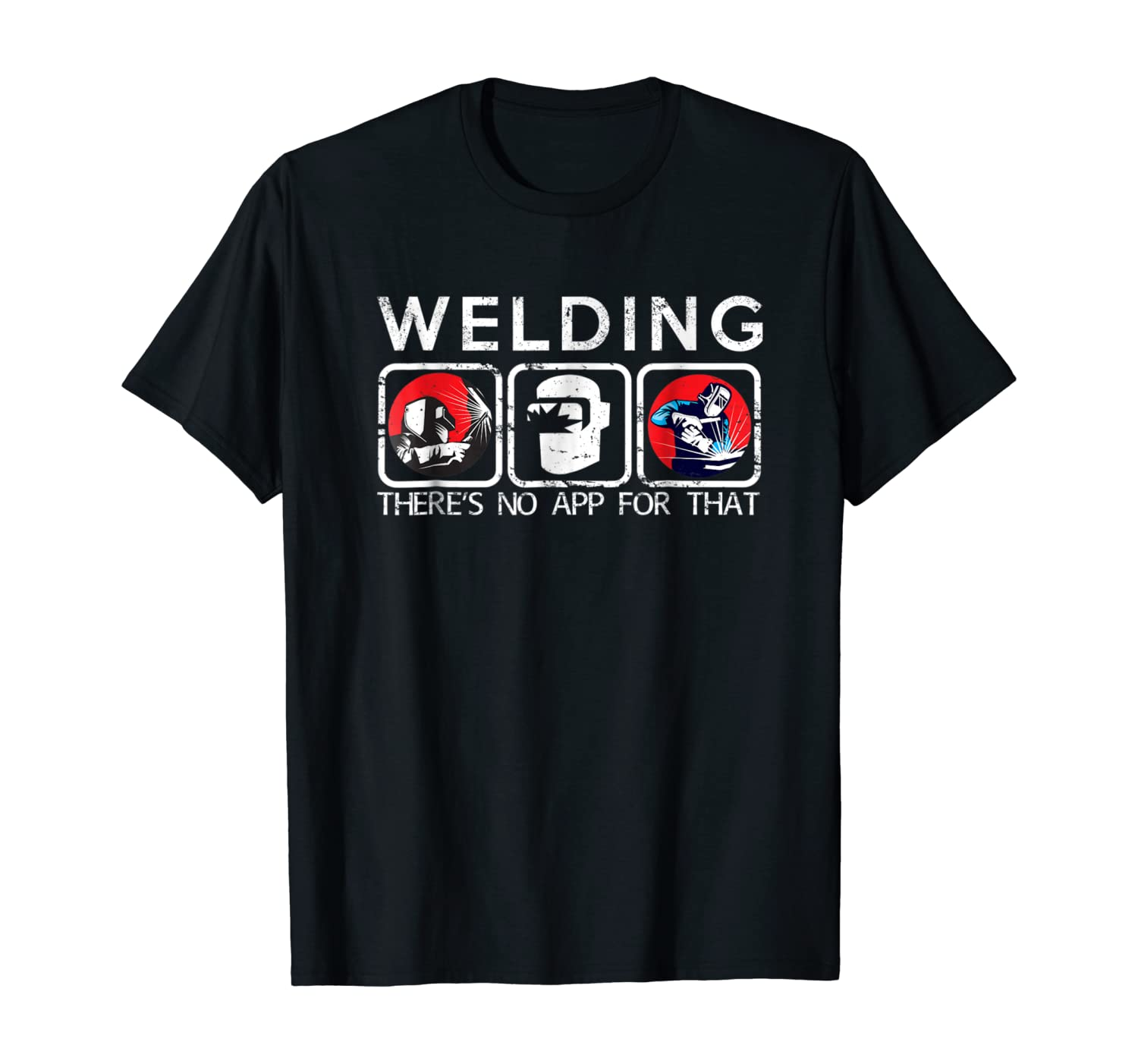 Welding There's No App for that Funny Shirt for Welders