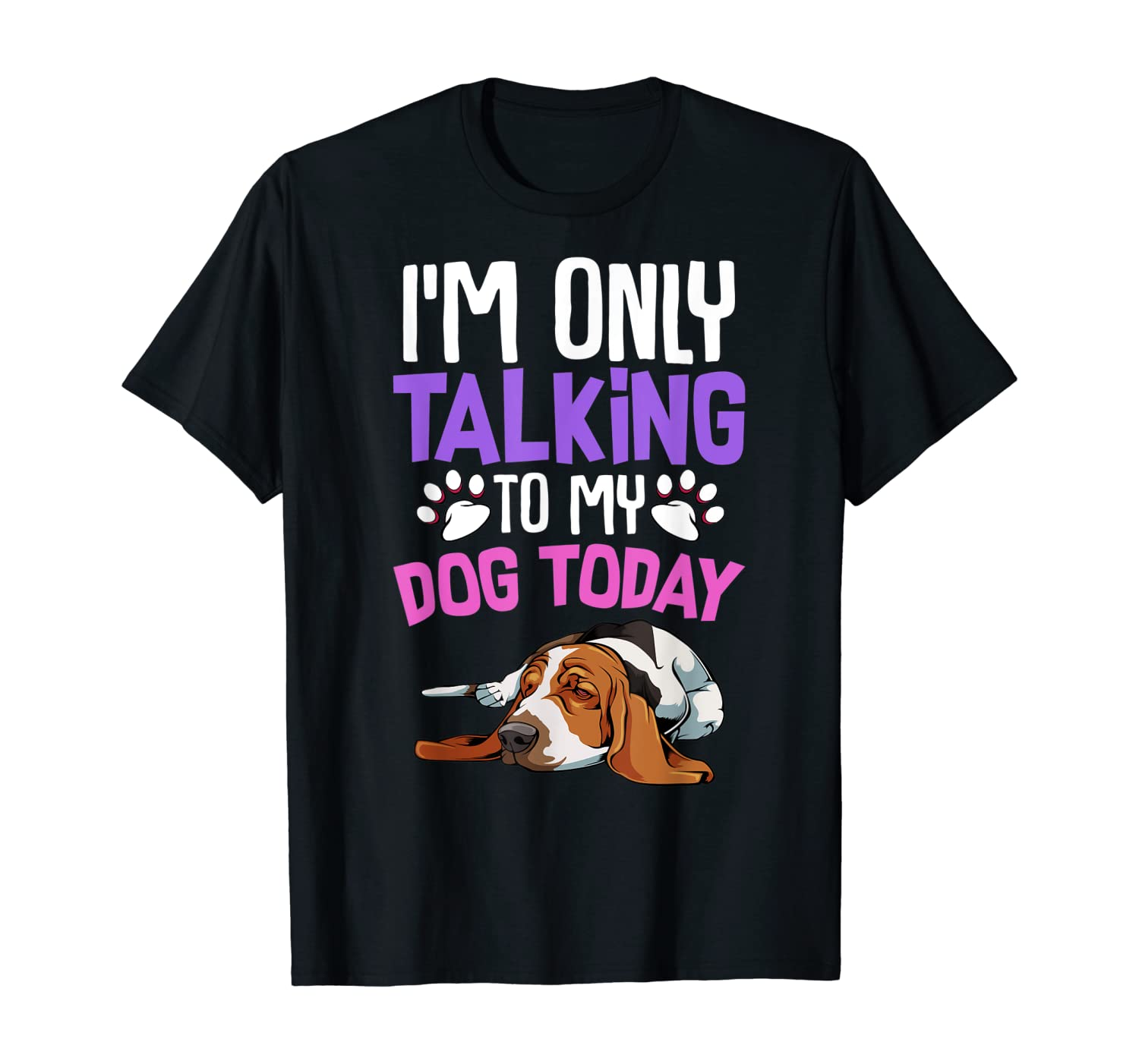 I'm Only Talking To My Dog Today Beagle Animal Pet Paw Lover T-Shirt