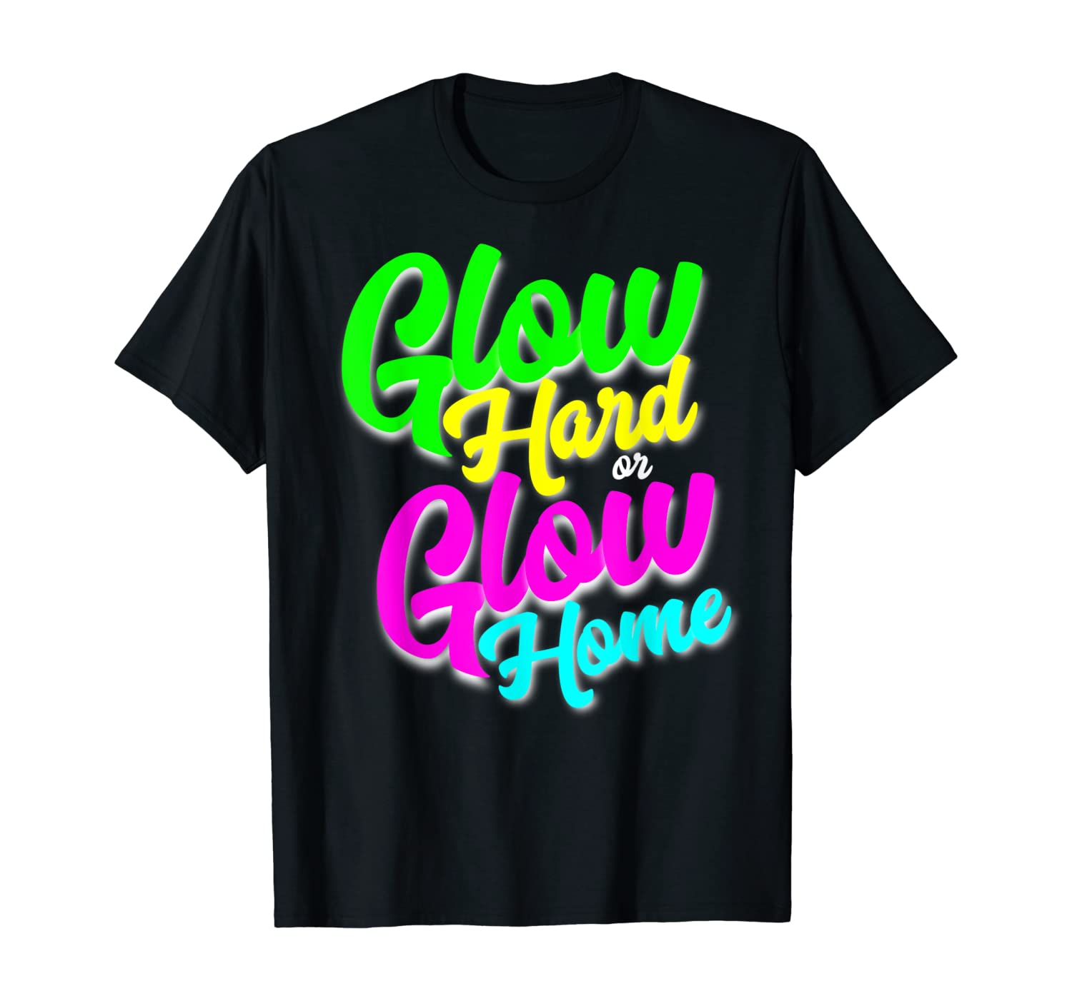 Glow Hard or Glow Home T-Shirt Neon Theme 80's Party Tee