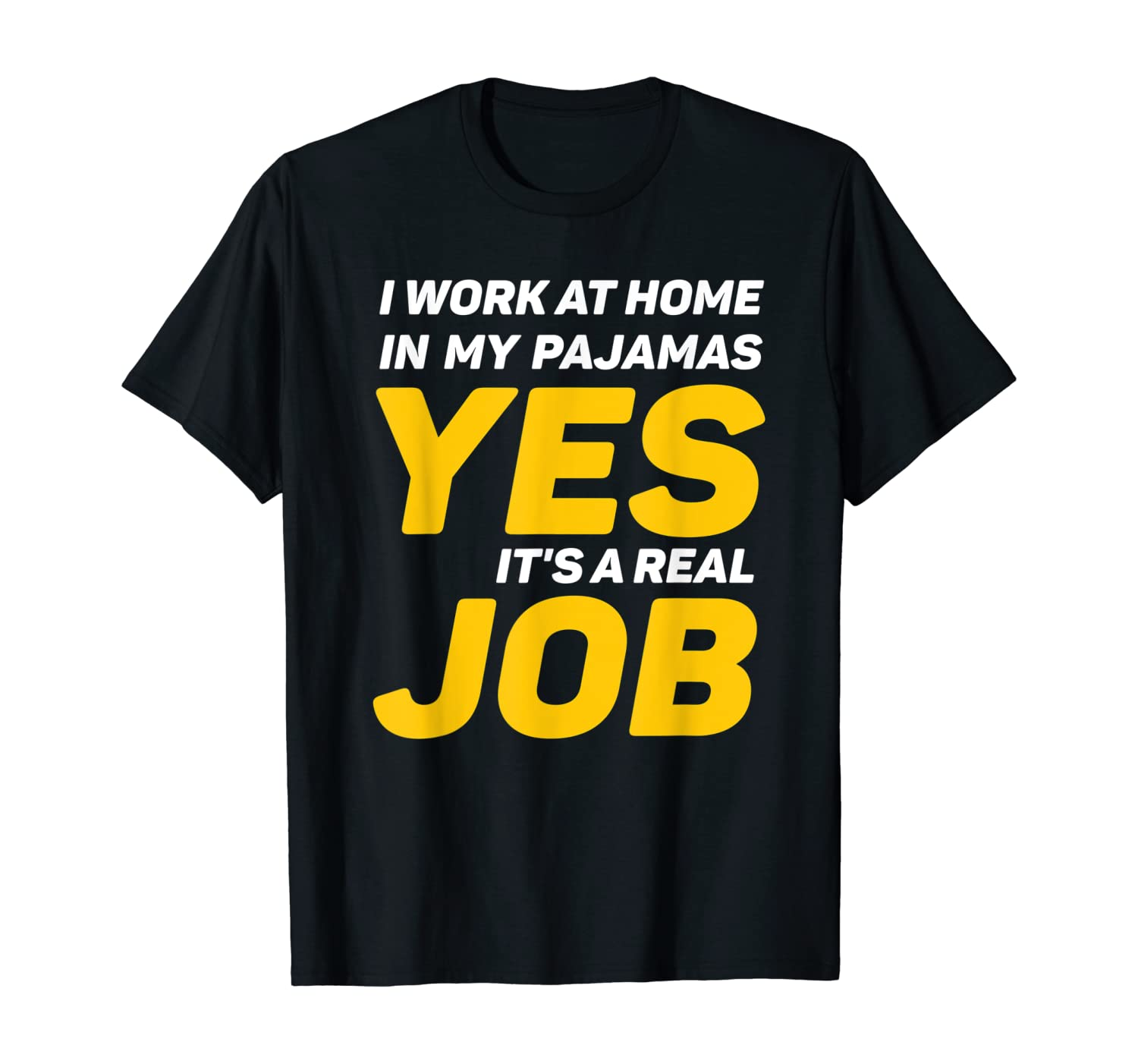 I Work At Home In My Pajamas gift Yes It's A Real Job quote T-Shirt