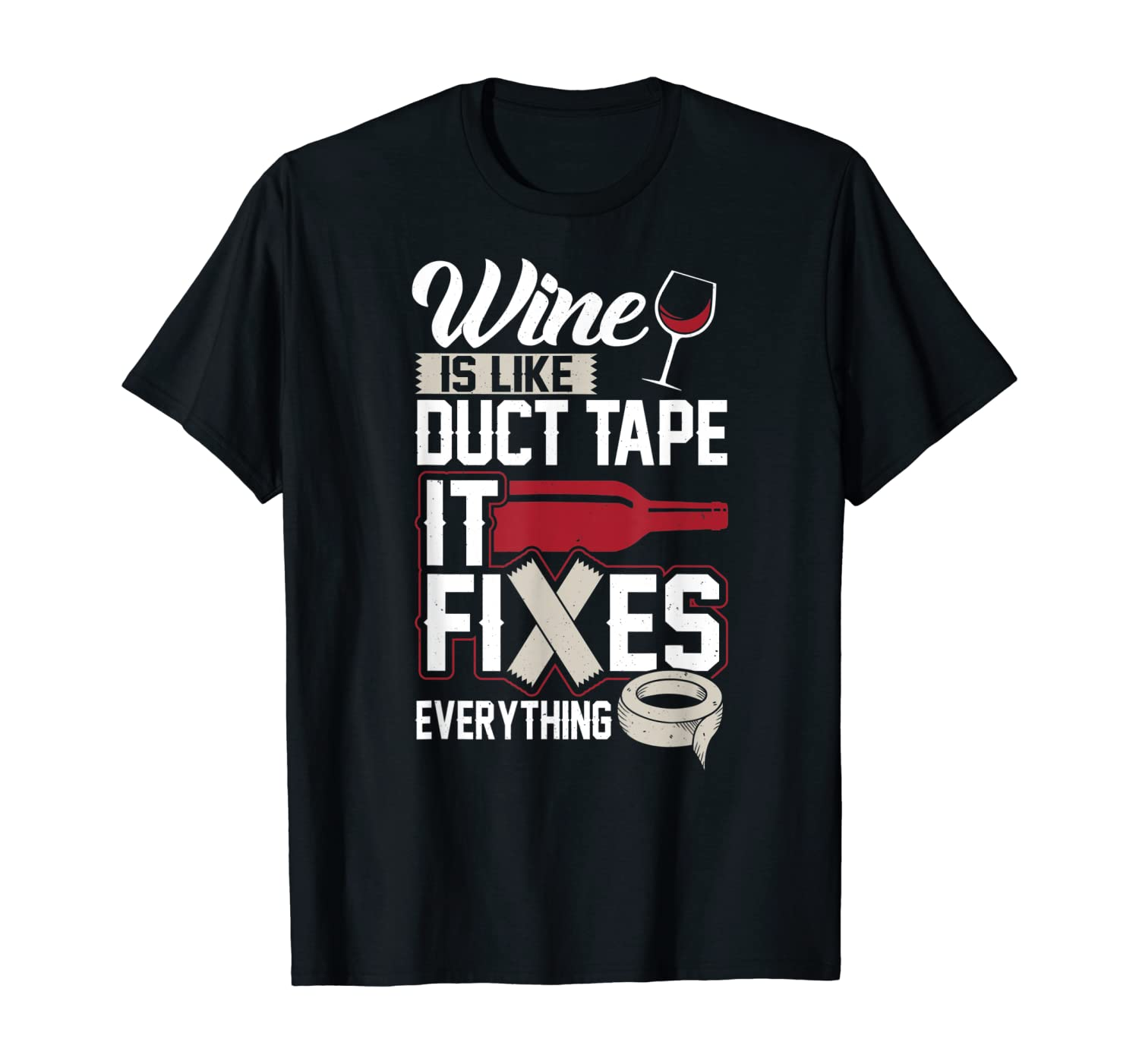 Wine Is Like Duct Tape It Fixes Everything T Shirt 20130