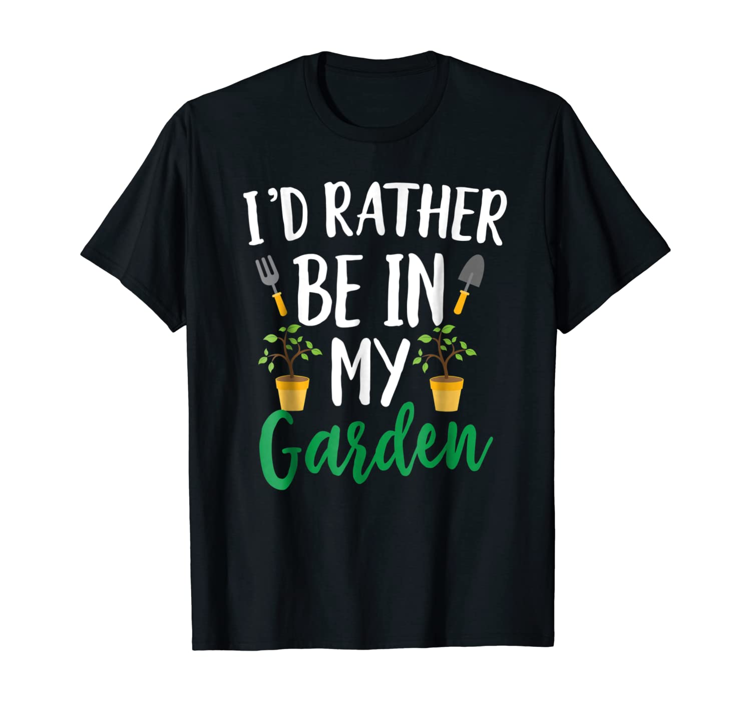 I'd Rather Be In My Garden Funny Gardening T-shirt