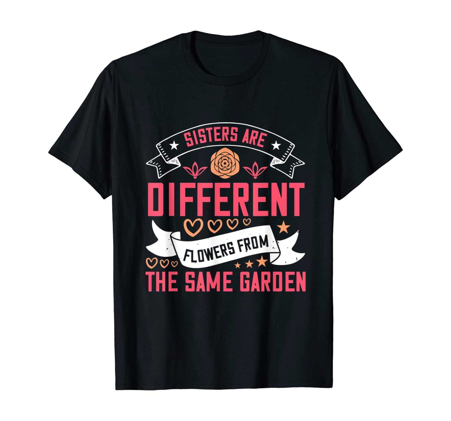 Sisters Are Different Flowers From The Same Garde T-Shirt