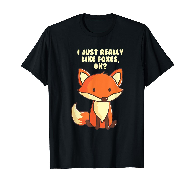 Funny Fox T-Shirt I Just Really Like Foxes Ok Tee