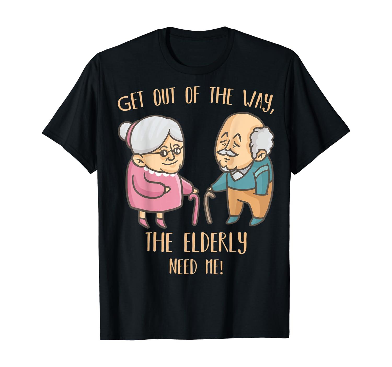 Caregiver Nurse Funny Elder People Retirement Home Nursing T-Shirt
