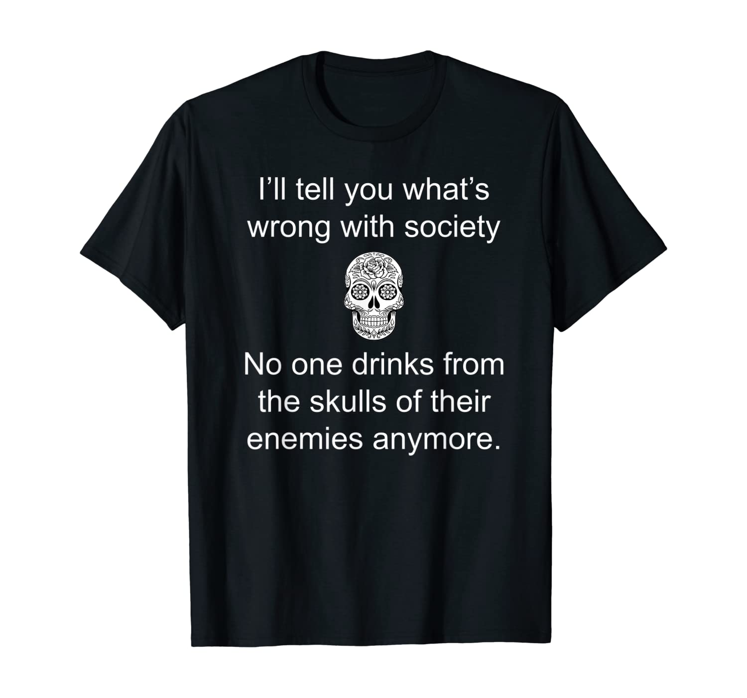 I'll tell you what wrong with society No one drinks T-shirt T-Shirt