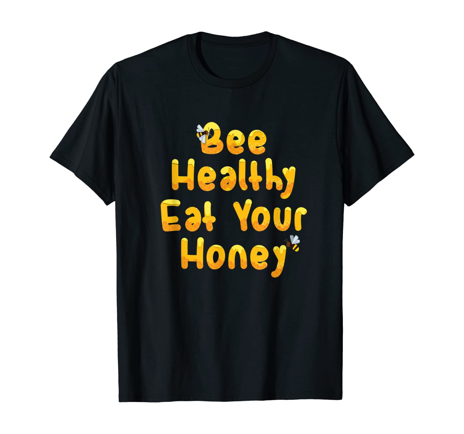 Bee Healthy, Eat Your Honey Funny Bee Lover Gift T-Shirt