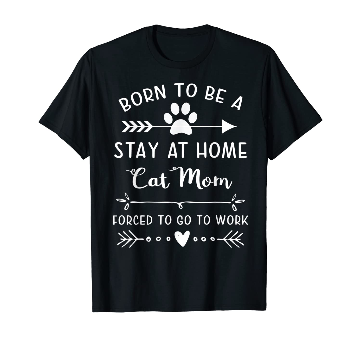 Born To Be A Stay At Home Cat Mom Forced To Go To Work T-Shirt