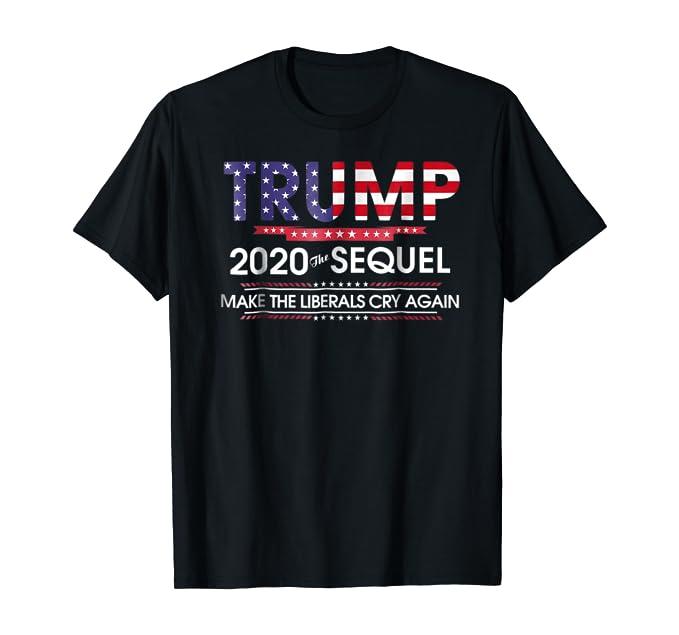 Trump 2020 The Sequel Make Liberals Cry Again Tshirt 4
