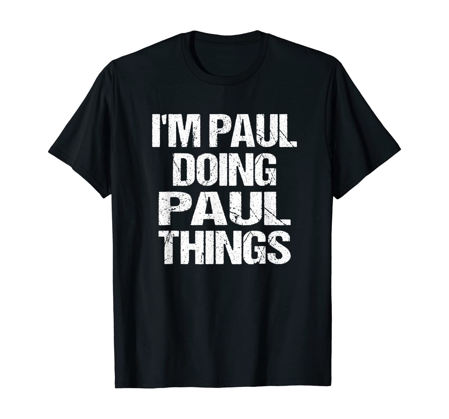 I'm Paul Doing Paul Things Personalized First Name T-Shirt