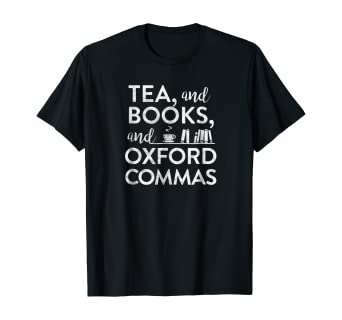 Image result for Plotwyst Tea Books Oxford Comma Nerdy Bookish Writer Reader t-shirt