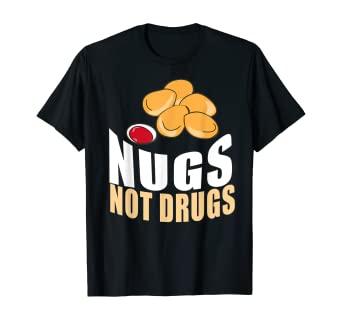 Nugs Not Drugs Funny Chicken Nuggets Lover Great Gift TShirt