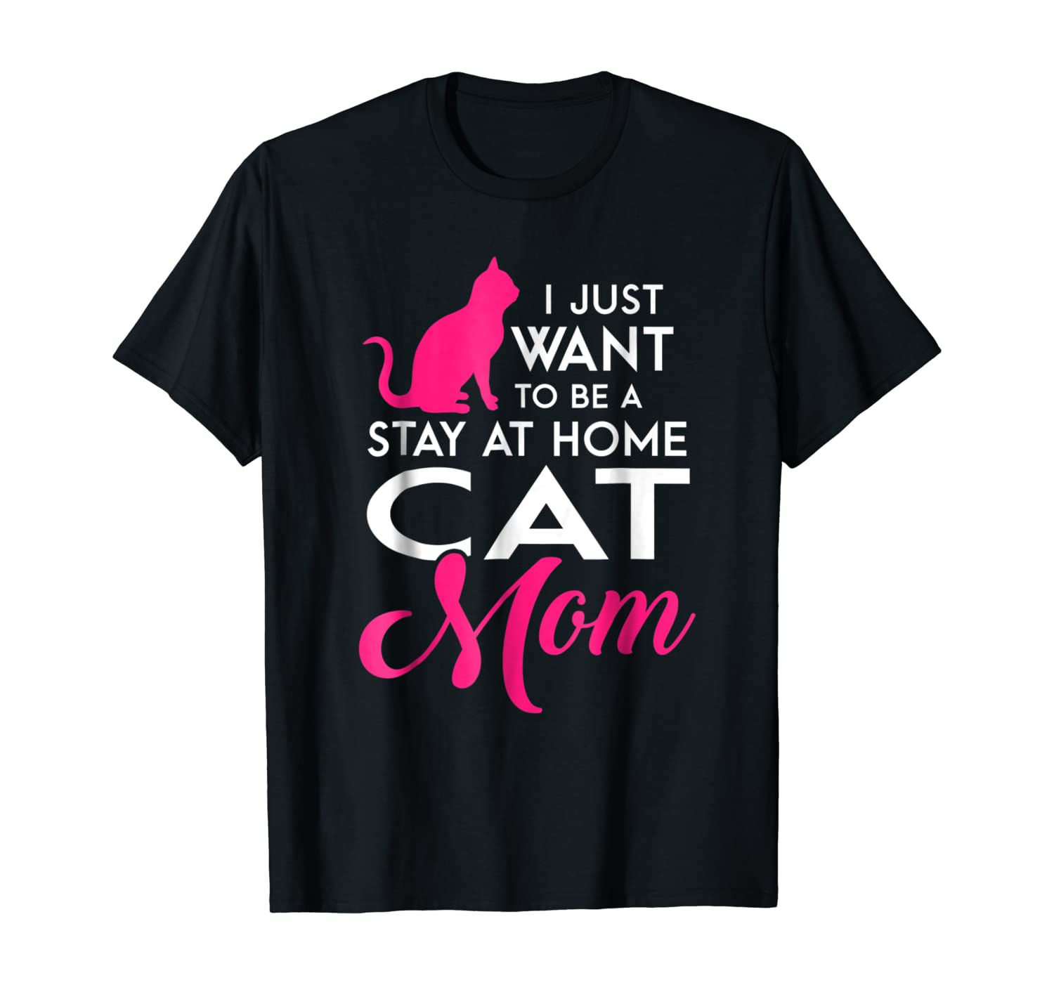 I Just Want to be a Stay at Home Cat Mom Funny T Shirt