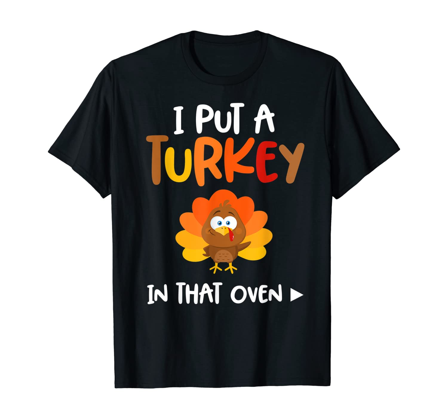 I Put A Turkey In That Oven There's A Turkey In This Oven T-Shirt