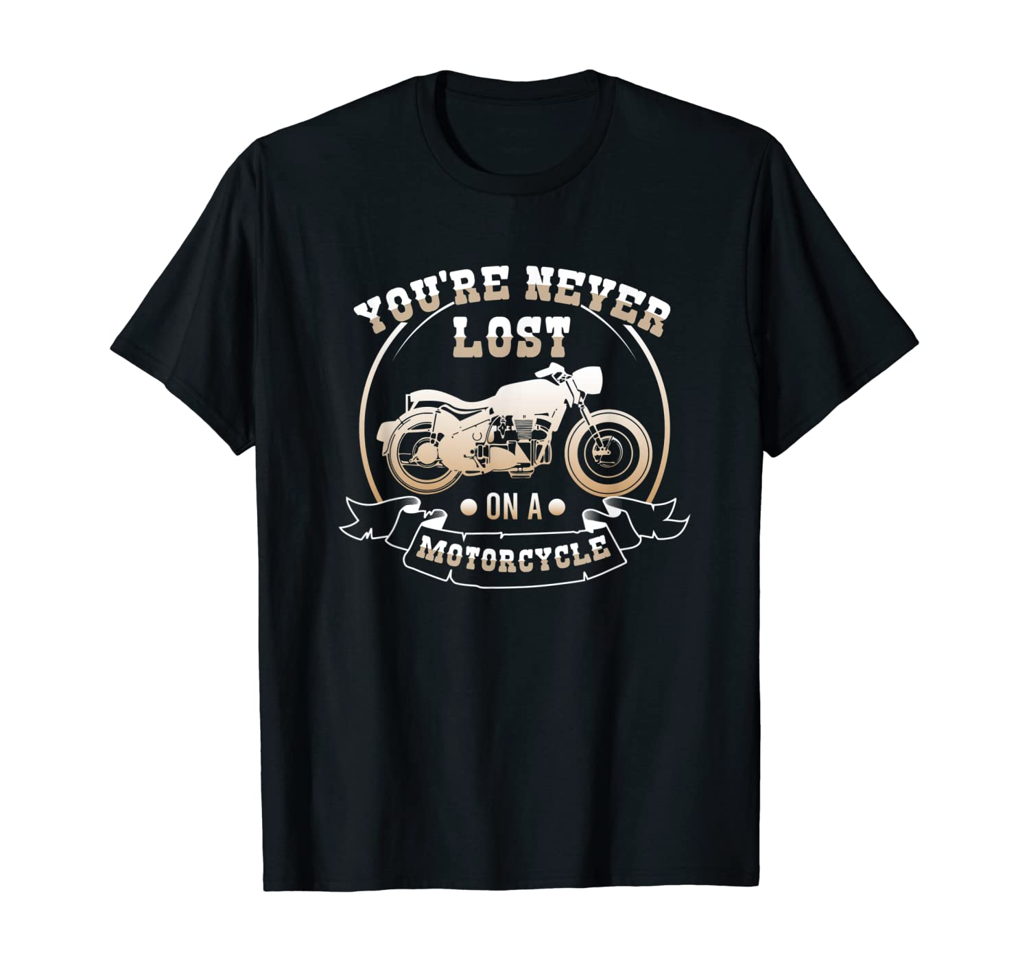 Funny Motorcycle Biker You're Never Lost On A Motorcycle T-Shirt