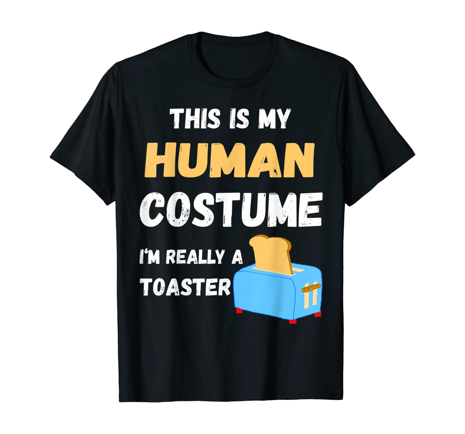 This Is My Human Costume I'm Really A Toaster Toast T-Shirt