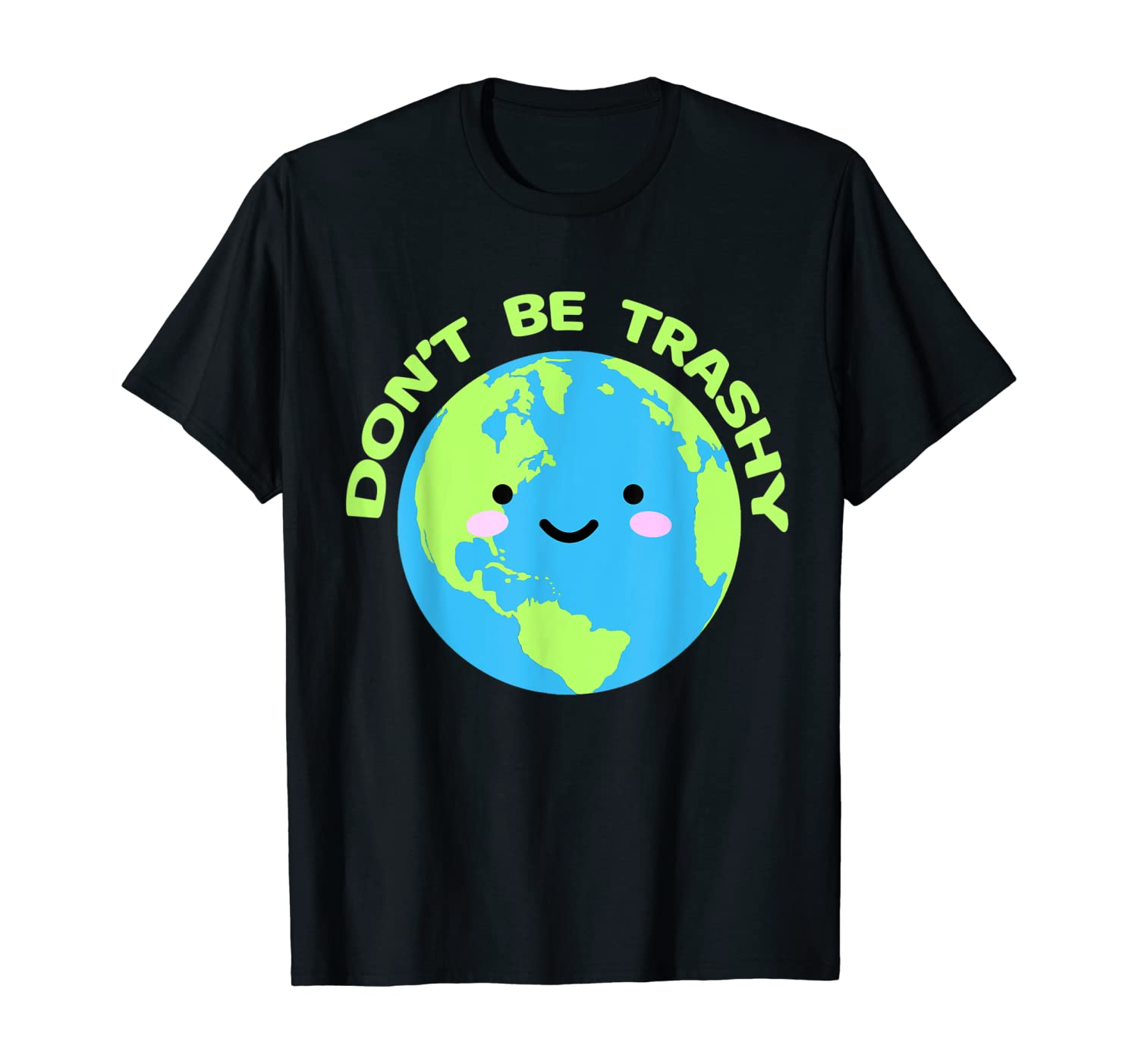 Don`t Be Trashy Earth Nature Lover T-Shirt