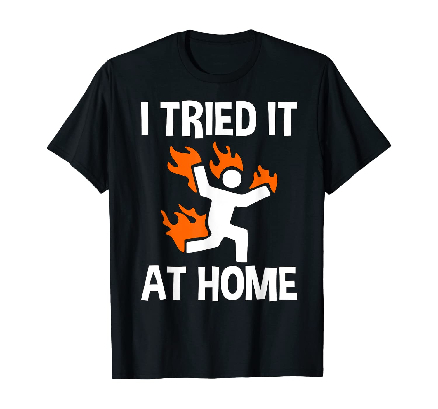 I Tried It & Caught On Fire At Home Science Humor T-Shirt