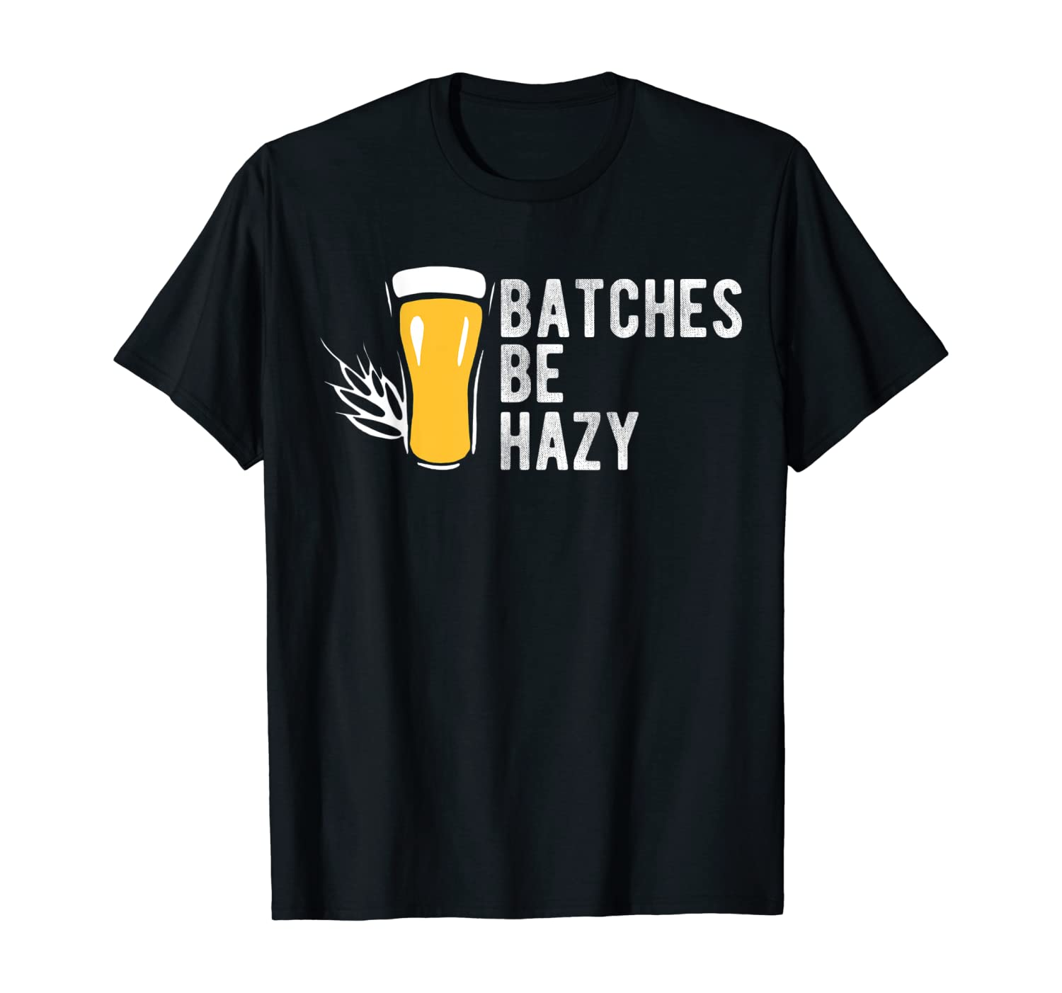 Craft Beer Design Gift Batches Be Hazy For Home Brewing T-Shirt