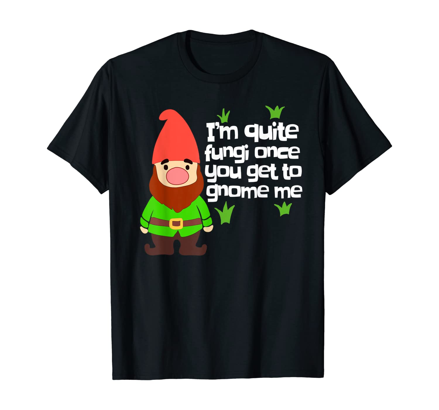 Funny Yard Gnome Gift Quite A Fungi Garden Gnome Gift T-Shirt