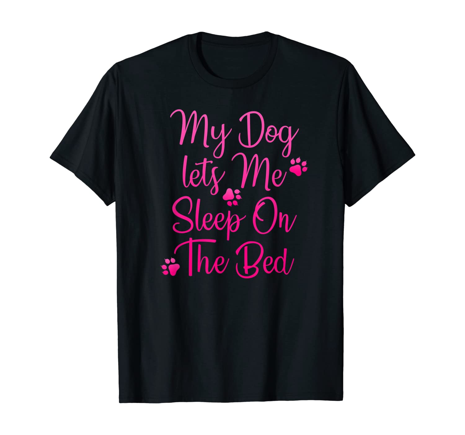 My Dog Lets Me Sleep On The Bed Funny Dog Sayings T-Shirt