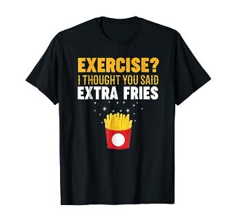 Amazon Com Exercise I Thought You Said Extra Fries Graphic T Shirt Clothing
