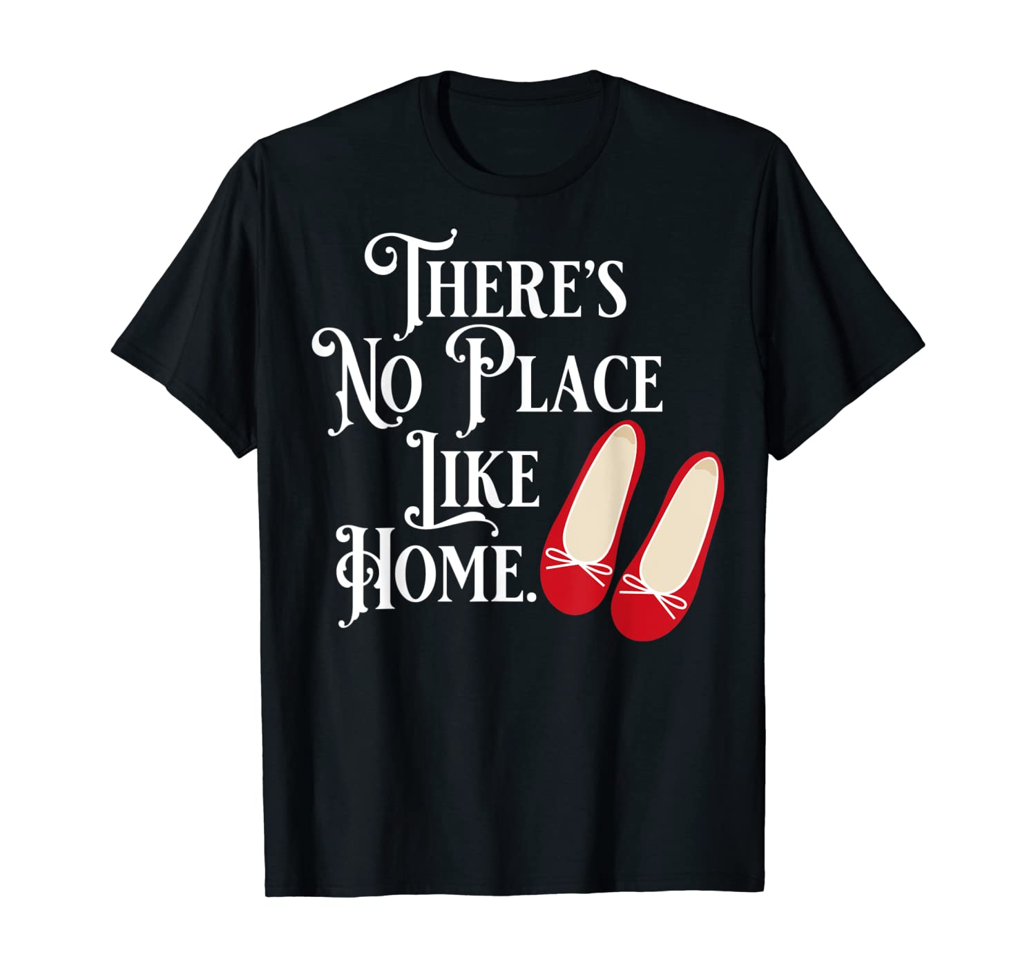 There's No Place Like Home - Wizard of Oz T-Shirt