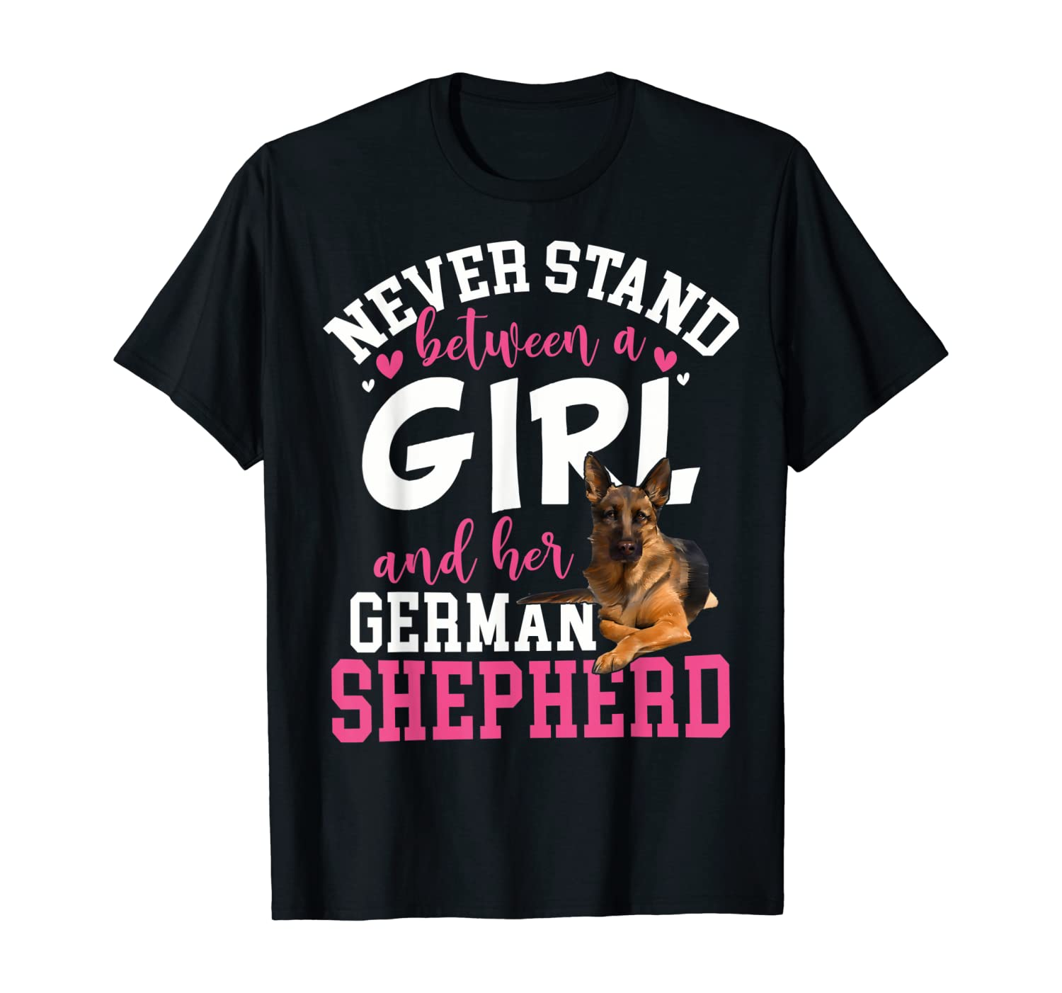 Never Stand Between a Girl and Her German Shepherd T-Shirt