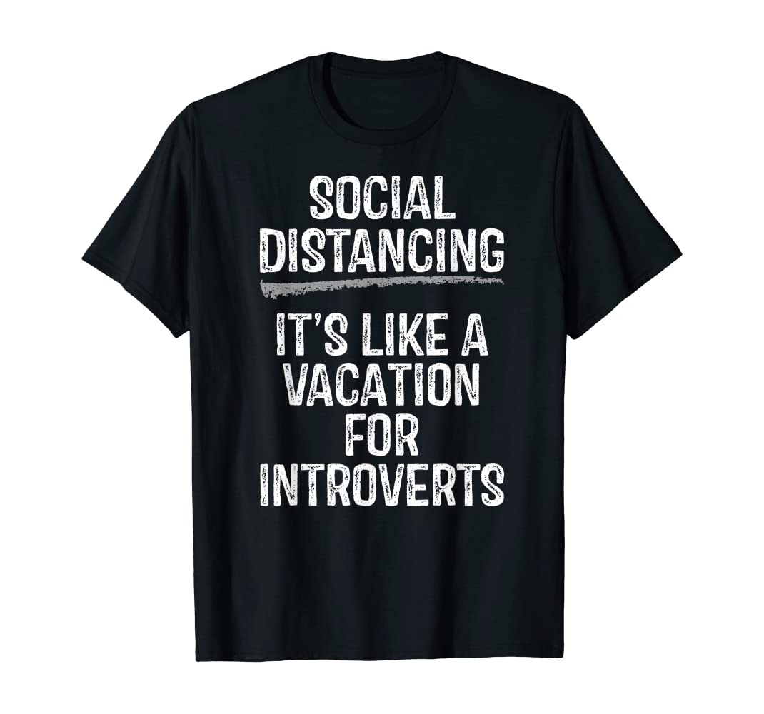 Amazon.com: Social Distancing It's Like A Vacation For Introverts T-Shirt:  Clothing