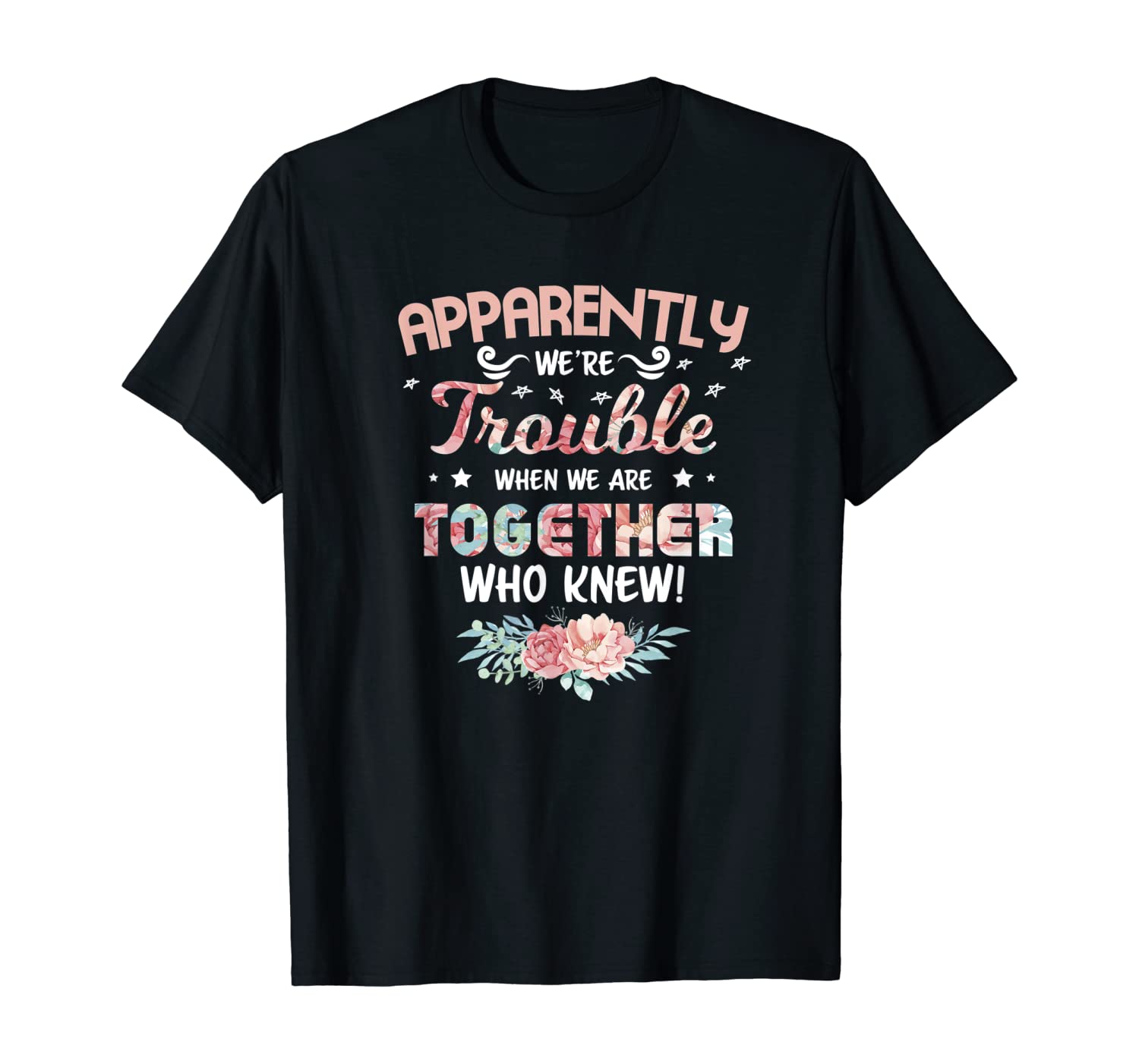 Apparently We're Trouble When We Are Together Funny T-Shirt