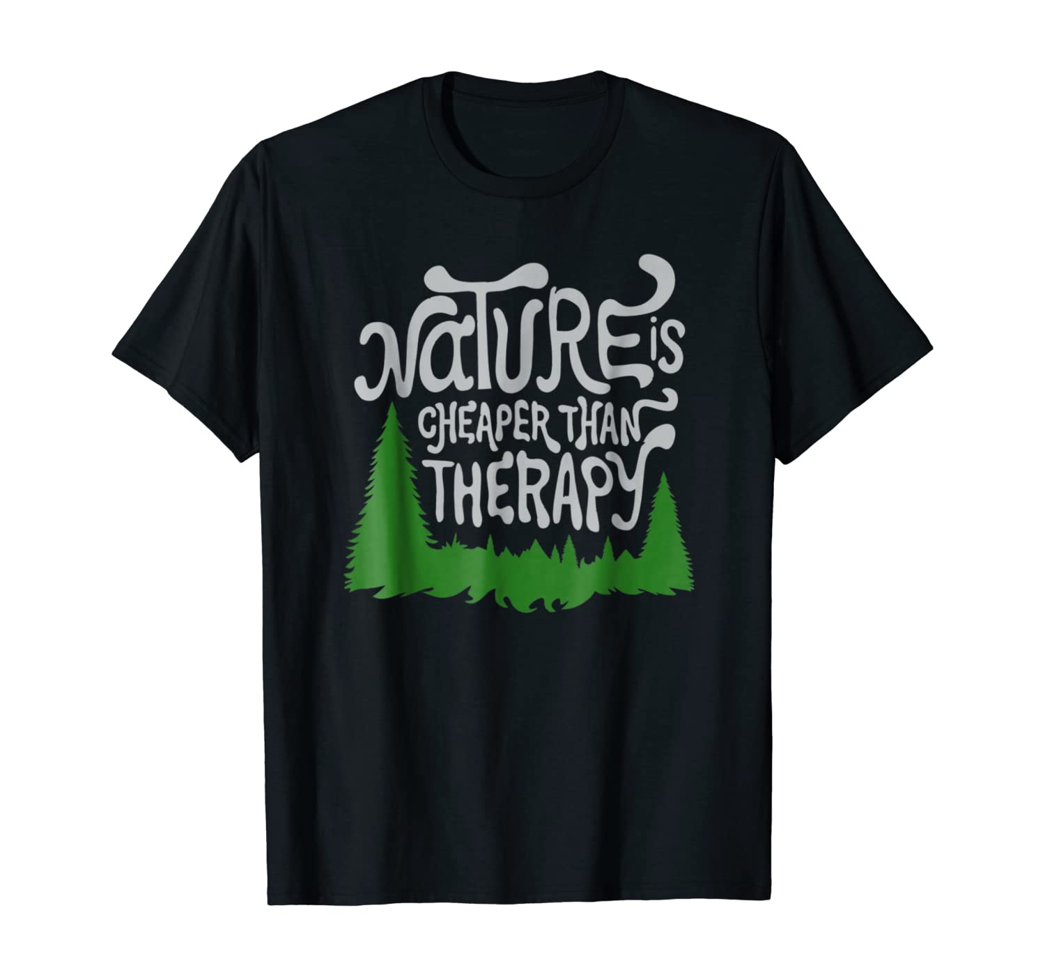 Nature is Cheaper than Therapy funny sayings t shirts