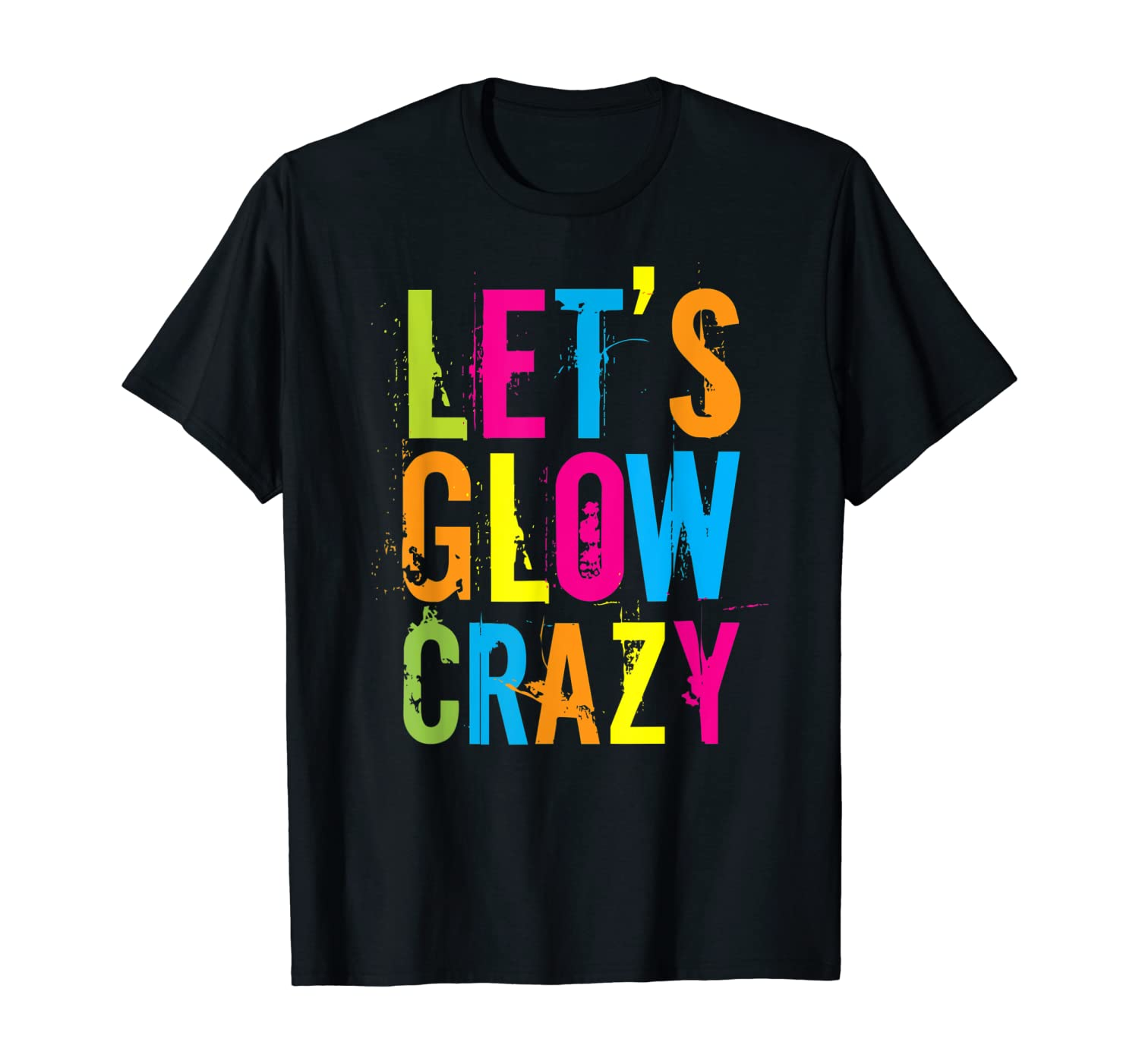 Let's Glow Crazy Retro Party Birthday Party Gift T-Shirt