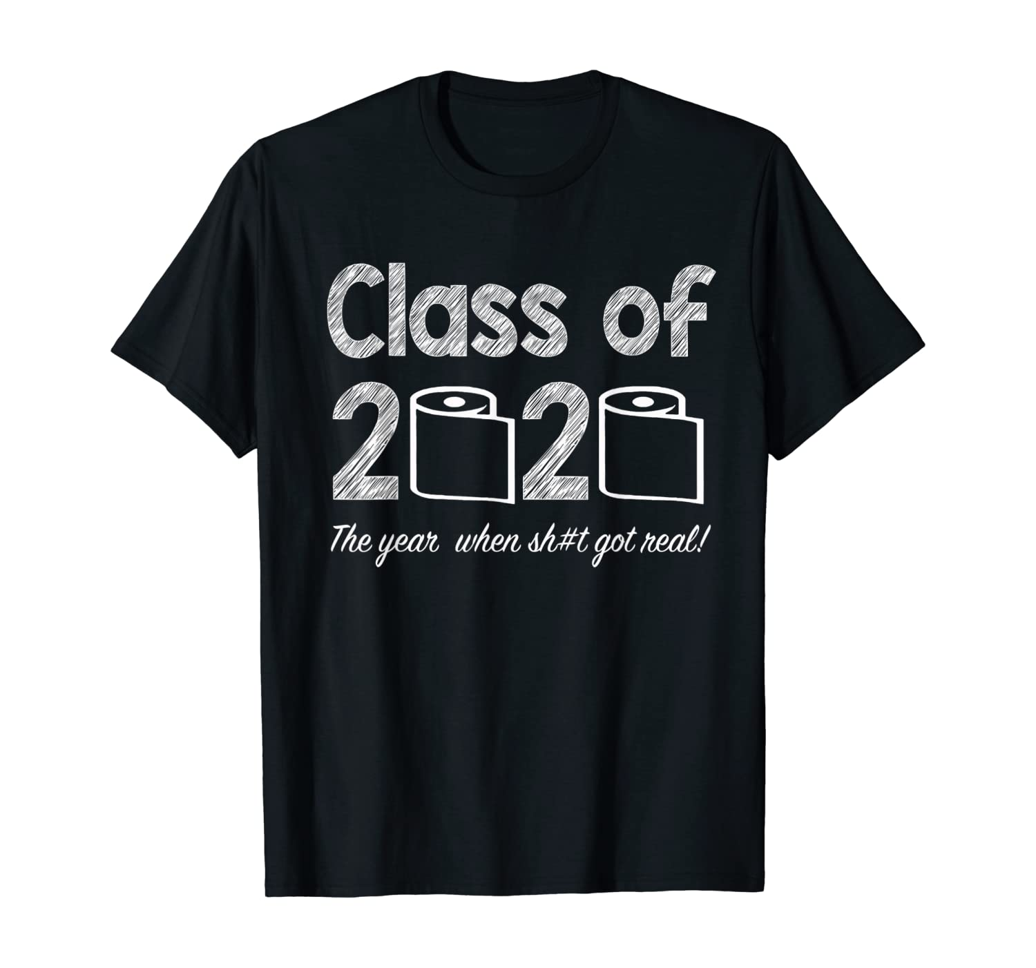 Class Of 2020 The Year When Shit Got Real Graduation Funny Shirts