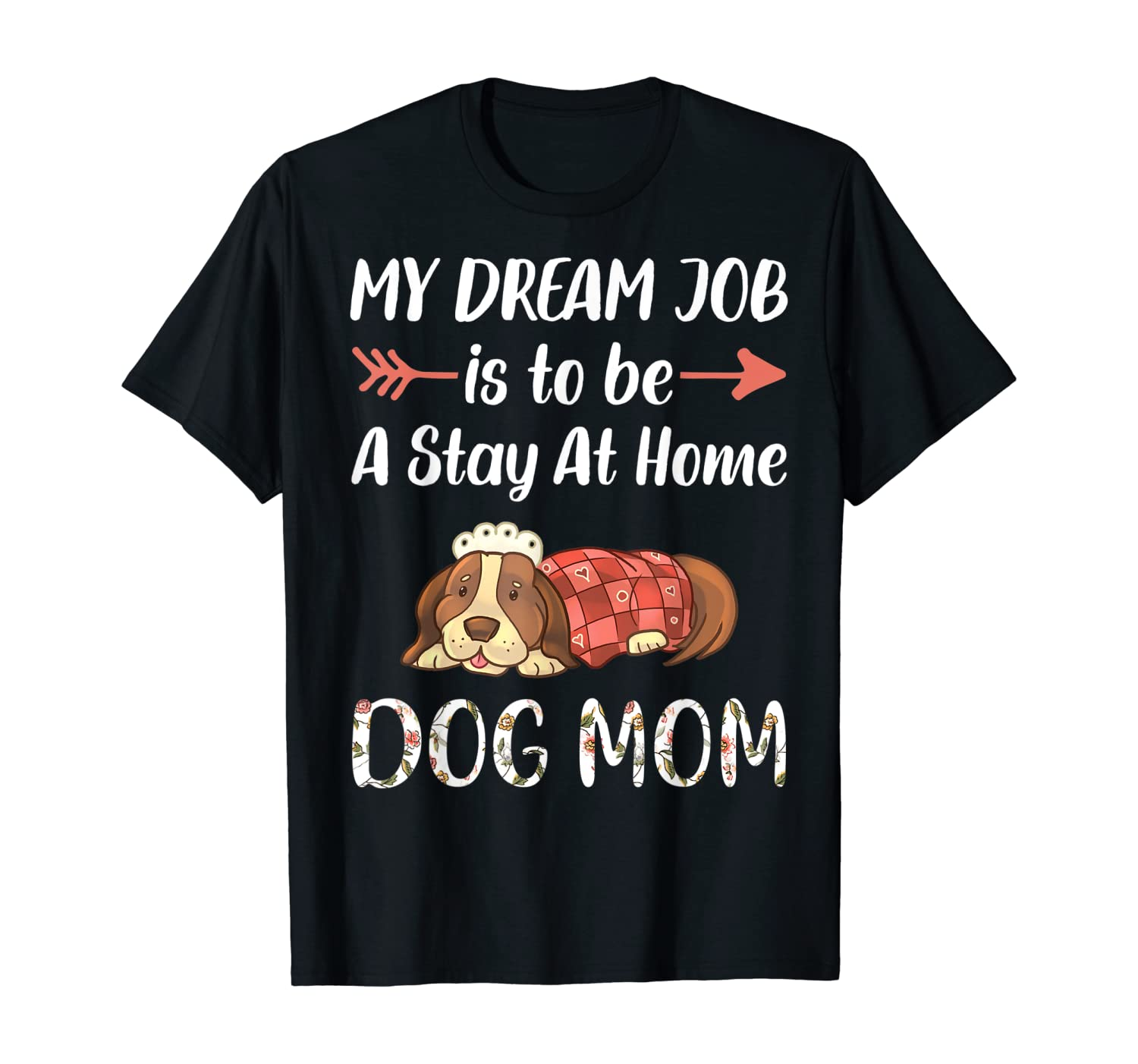 My Dream Job Is To Be A Stay At Home Dog Mom T-Shirt