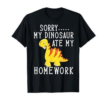 Amazon Com Sorry My Dinosaur Ate My Homework Funny Back To School T Shirt Clothing