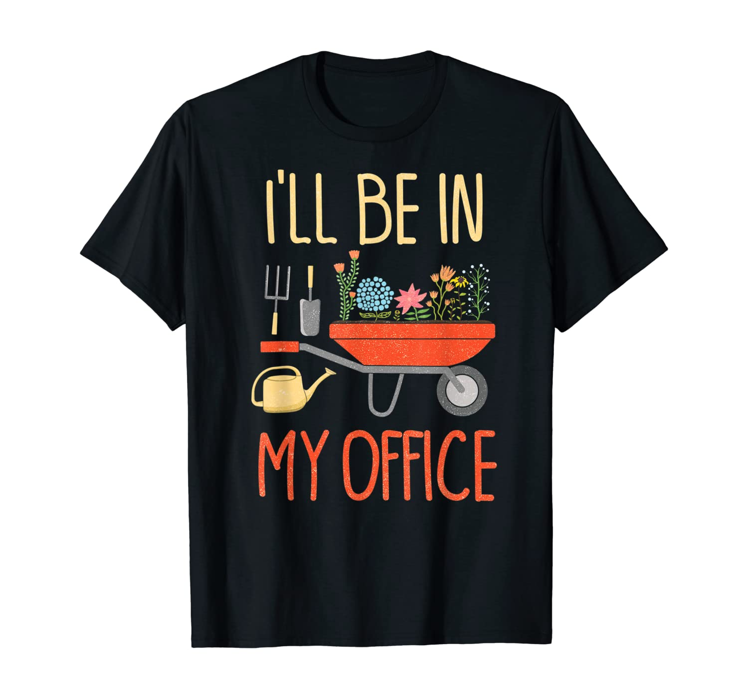 I'll Be In My Office Garden Funny Distressed Gardening Shirt T-Shirt