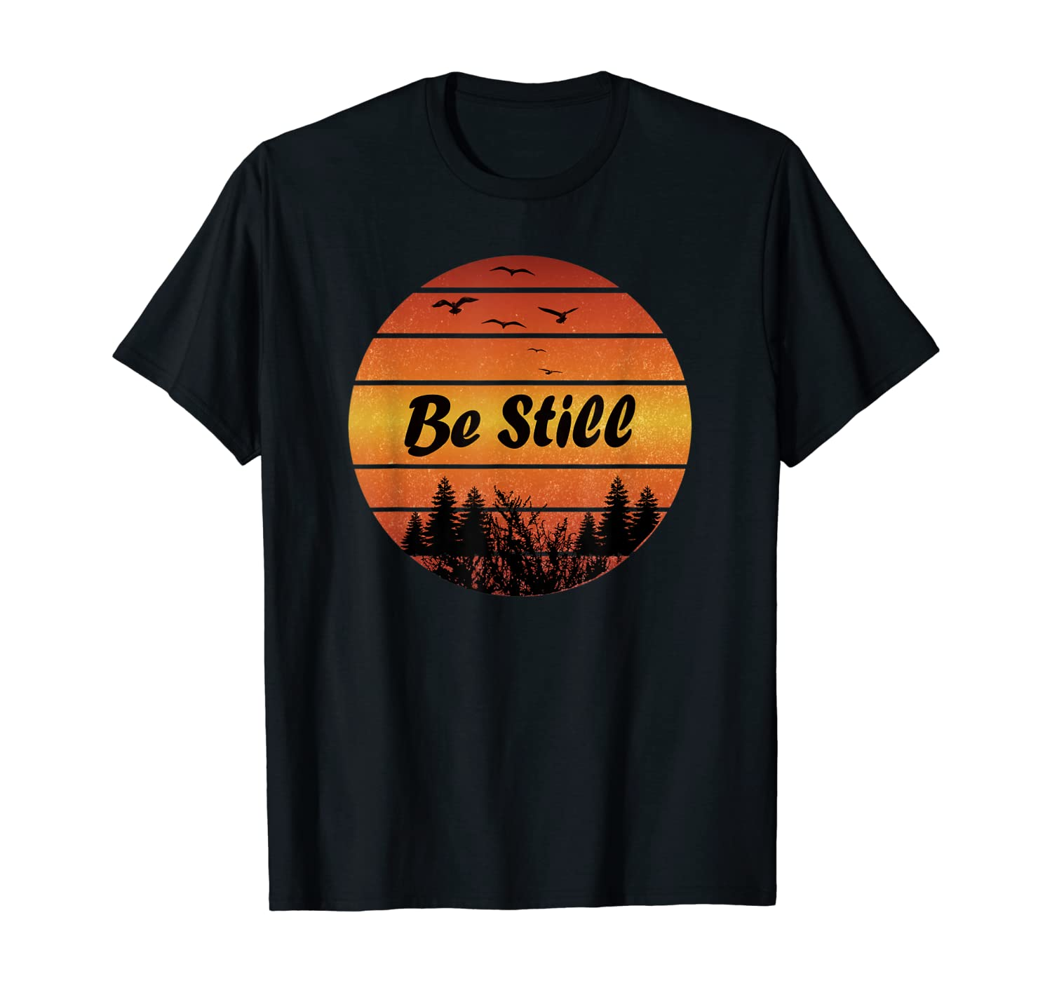 Be Still - Trees and Sunset and Birds - Nature Lovers T-Shirt