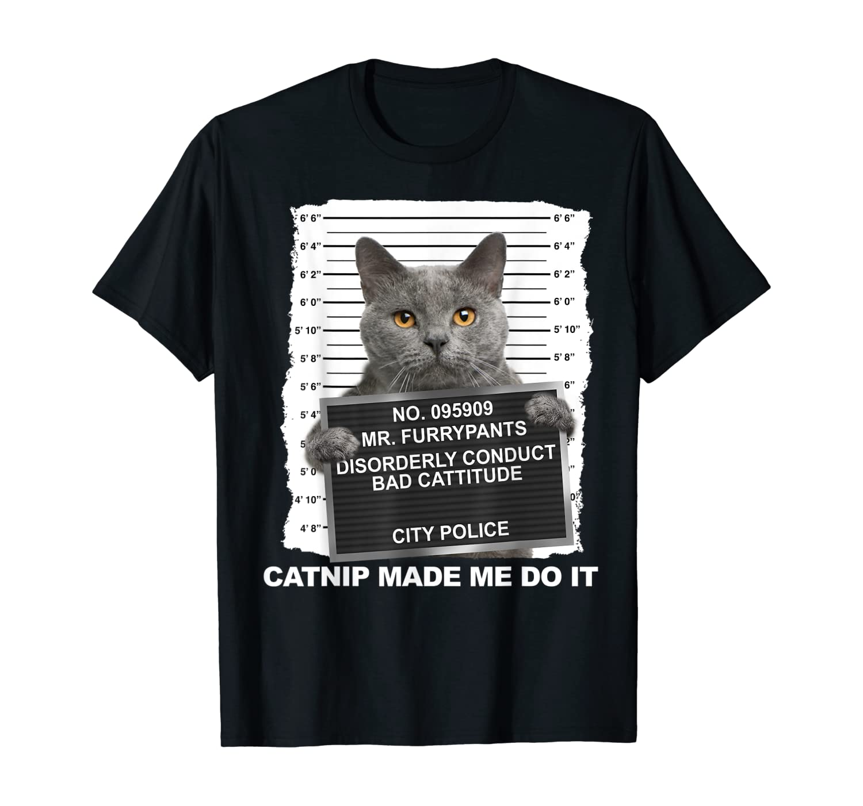 Catnip Made Me Do It Funny Cat Tee T-Shirt